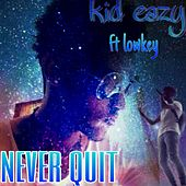 Never Quit by Kid Eazy
