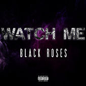 Watch Me by Black Roses
