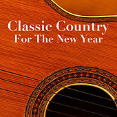 Classic Country For The New Year by Various Artists