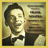 Old Gold Show Presented By Frank Sinatra: September 12, 1945 by Various Artists