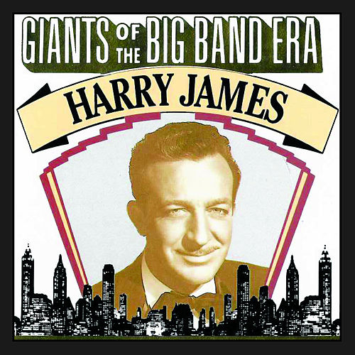 Giants Of The Big Band Era, Harry James by Harry James