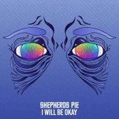 I Will be Okay by Shepherd's Pie