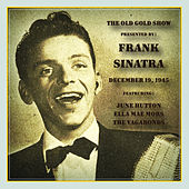 Old Gold Show Presented By Frank Sinatra: December 19, 1945 by Various Artists