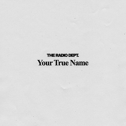 Your True Name by The Radio Dept.