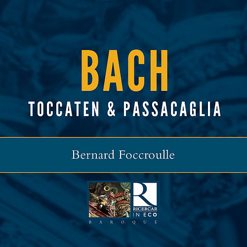 Bach: Toccaten & Passacaglia by Bernard Foccroulle