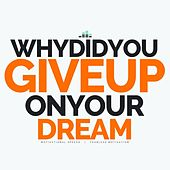 Why Did You Give up on Your Dream (Motivational Speech) de Fearless Motivation