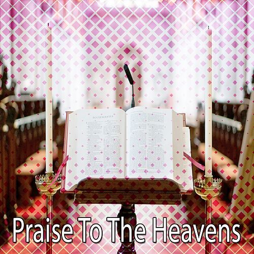 Praise To The Heavens by Praise and Worship