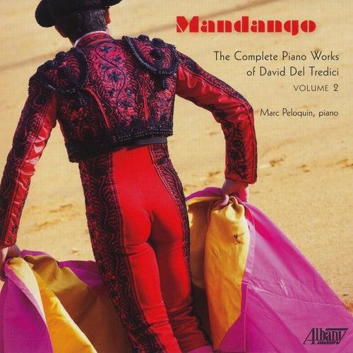 Mandango: The Complete Piano Works of David Del Tredici, Vol. 2 by Marc Peloquin