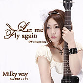 Let Me Fly Again / Happy Song by Milky Way
