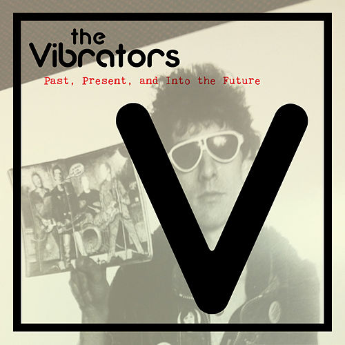 Past, Present and into the Future by The Vibrators