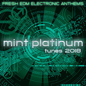 Mint Platinum Tunes - Fresh Electronic Anthems 2018 by Various Artists