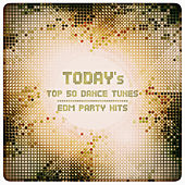 Today's Top 50 Dance Tunes & EDM Party Hits von Various Artists