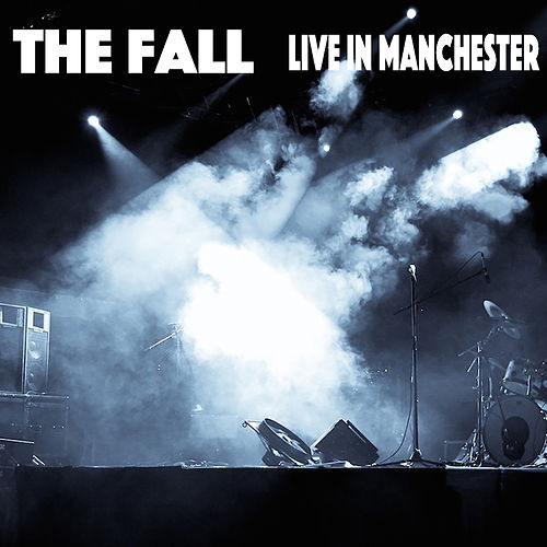 The Fall Live In Manchester by The Fall