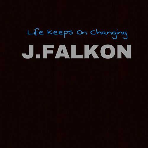 Life Keeps on Changing de J.Falkon
