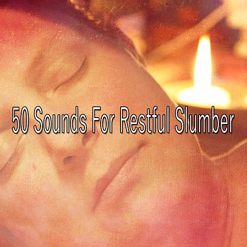 50 Sounds For Restful Slumber by Baby Sleep Sleep