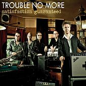 Satisfaction Guaranteed by Trouble No More