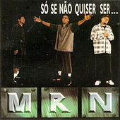 MRN: Só Se Não Quiser Ser... by Nill Sd
