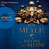 Die Krone der Sterne (Ungekürzte Lesung) von Kai Meyer