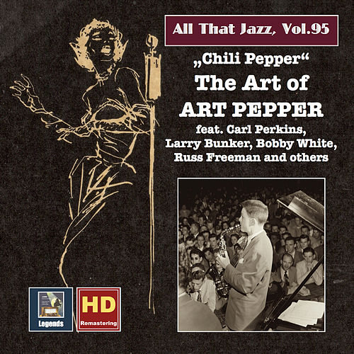 All That Jazz, Vol. 95: 'Chili Pepper' — The Art of Art Pepper (Remastered 2017) von Art Pepper