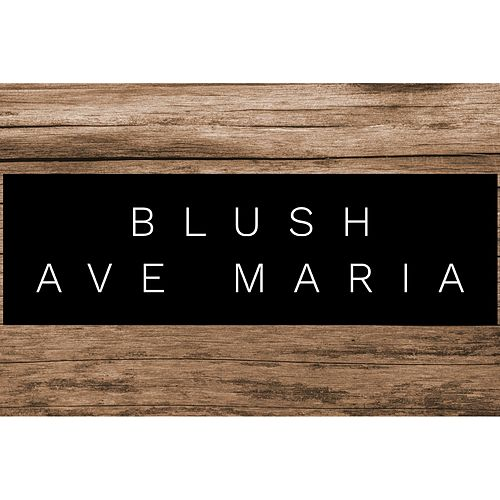 Ave Maria by Blush