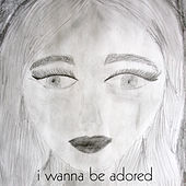 I Wanna Be Adored by Nick Rezo
