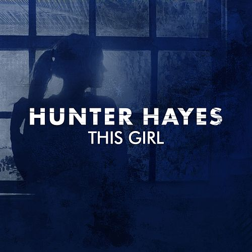 This Girl by Hunter Hayes