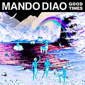 Good Times (Remix EP) by Mando Diao