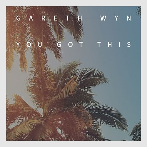 You Got This by Gareth Wyn