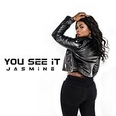You See It by Jasmine
