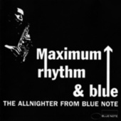 Maximum Rhythm & Blue: The Allnighter From Blue Note de Various Artists