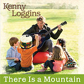 There Is a Mountain by Kenny Loggins