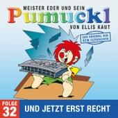 32: Und jetzt erst recht (Das Original aus dem Fernsehen) von Pumuckl