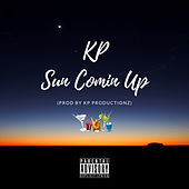 Sun Comin Up by KP