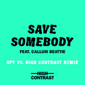Save Somebody (SPY Vs. High Contrast Remix) de High Contrast