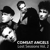 Comsat Angels Lost Sessions Vol. 2 by Comsat Angels