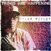 Things Are Happening by Tyler Rifley
