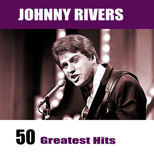 50 Greatest Hits by Johnny Rivers