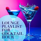 Lounge Playlist for Cocktail Hour by Various Artists