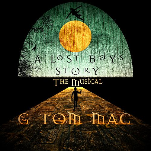 A Lost Boys Story: The Musical (Original Score) by G Tom Mac