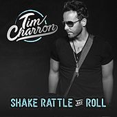 Shake Rattle and Roll by Tim Charron