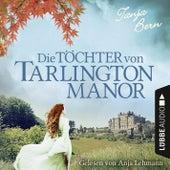 Die Töchter von Tarlington Manor (Ungekürzt) von Tanja Bern