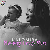 Mommy Loves You by Kalomira