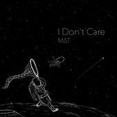 I Don't Care von MaT