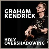 Holy Overshadowing by Graham Kendrick
