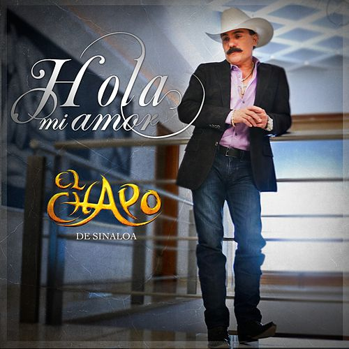 Hola Mi Amor by El Chapo De Sinaloa