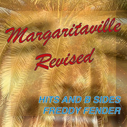 Margaritaville Revised: Hits & B-Sides by Freddy Fender