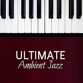 Ultimate Ambient Jazz by Relaxing Piano Music