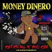 Catch Me If You Can by Money Dinero