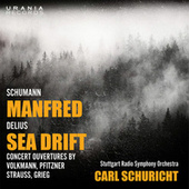 Schumann: Manfred - Delius: Sea Drift & Concert Overtures by Various Artists