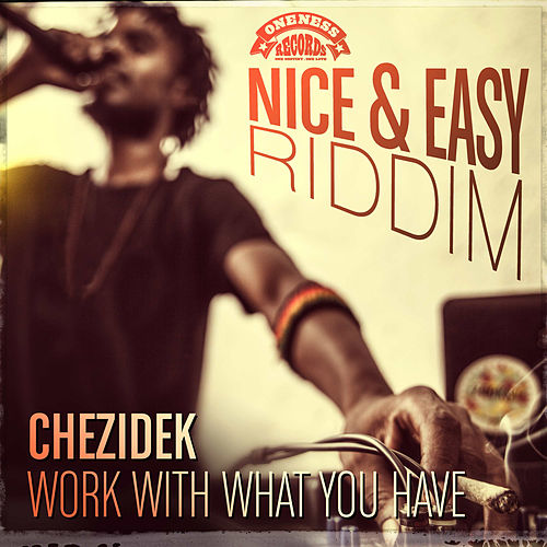 Work with What You Have by Chezidek